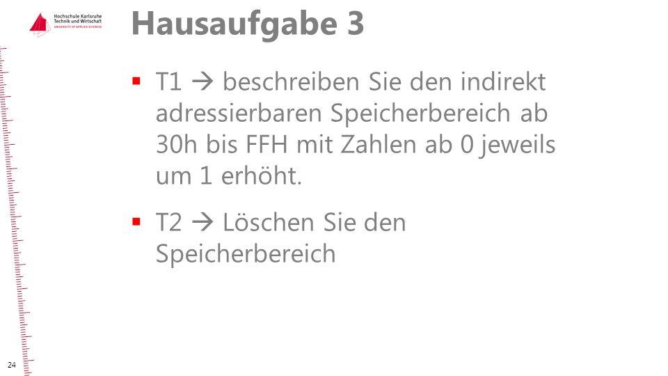 Hausaufgabe 3  T1  beschreiben Sie den indirekt adressierbaren Speicherbereich ab 30h bis FFH mit Zahlen ab 0 jeweils um 1 erhöht.  T2  Löschen Si