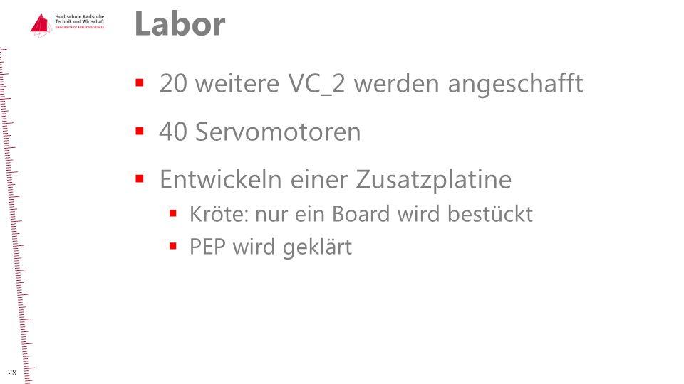 Labor  20 weitere VC_2 werden angeschafft  40 Servomotoren  Entwickeln einer Zusatzplatine  Kröte: nur ein Board wird bestückt  PEP wird geklärt