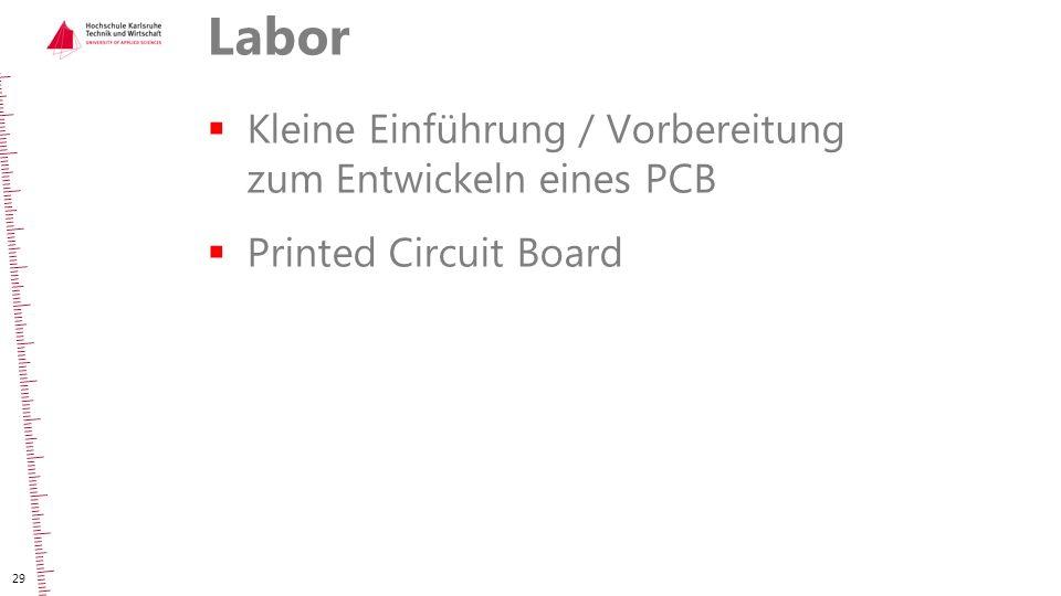 Labor  Kleine Einführung / Vorbereitung zum Entwickeln eines PCB  Printed Circuit Board 29