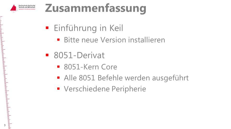 Zusammenfassung  Einführung in Keil  Bitte neue Version installieren  8051-Derivat  8051-Kern Core  Alle 8051 Befehle werden ausgeführt  Verschi