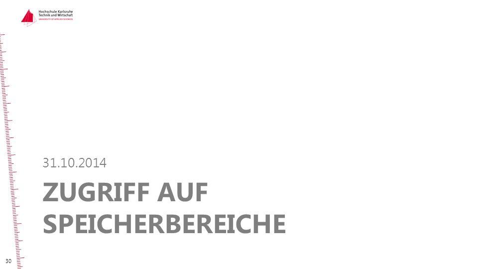 ZUGRIFF AUF SPEICHERBEREICHE 31.10.2014 30
