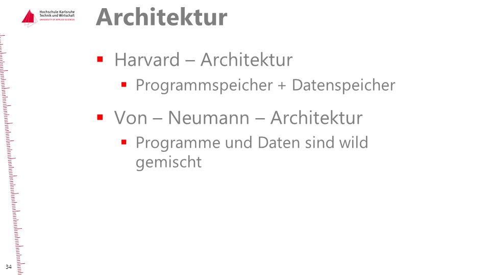 Architektur  Harvard – Architektur  Programmspeicher + Datenspeicher  Von – Neumann – Architektur  Programme und Daten sind wild gemischt 34