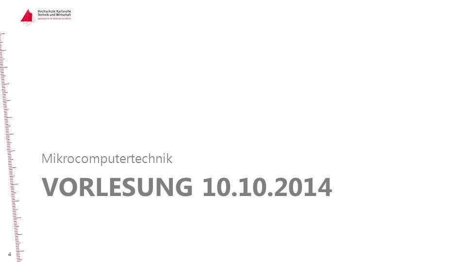 VORLESUNG 10.10.2014 Mikrocomputertechnik 4