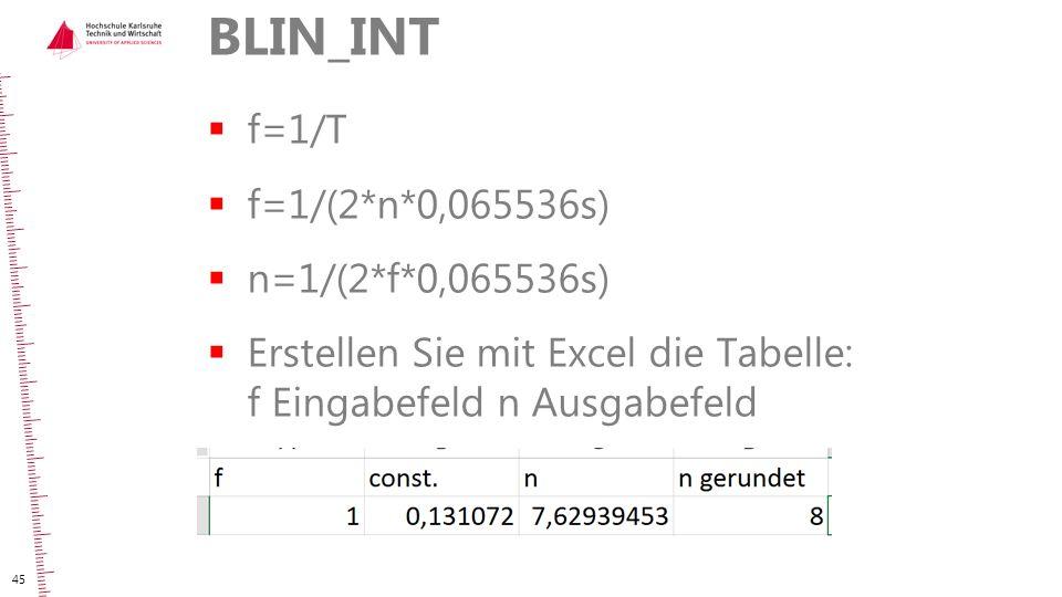 BLIN_INT  f=1/T  f=1/(2*n*0,065536s)  n=1/(2*f*0,065536s)  Erstellen Sie mit Excel die Tabelle: f Eingabefeld n Ausgabefeld 45