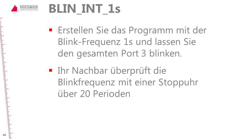 BLIN_INT_1s  Erstellen Sie das Programm mit der Blink-Frequenz 1s und lassen Sie den gesamten Port 3 blinken.  Ihr Nachbar überprüft die Blinkfreque