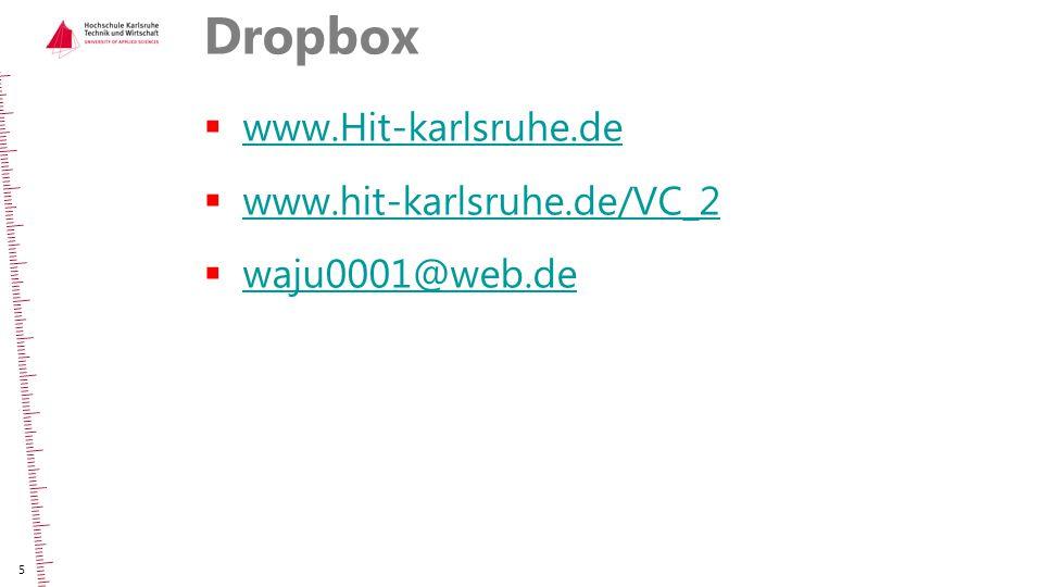 Dropbox  www.Hit-karlsruhe.de www.Hit-karlsruhe.de  www.hit-karlsruhe.de/VC_2 www.hit-karlsruhe.de/VC_2  waju0001@web.de waju0001@web.de 5