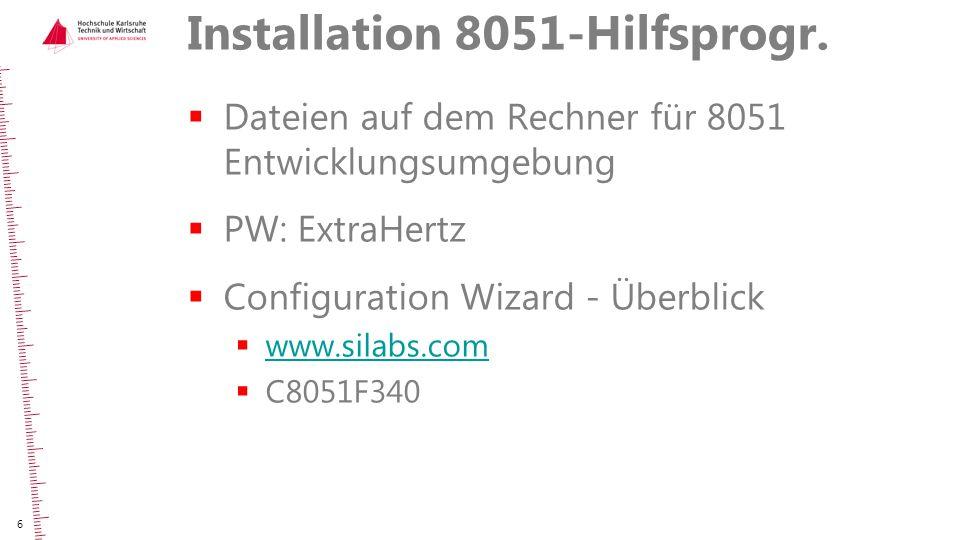 Installation 8051-Hilfsprogr.  Dateien auf dem Rechner für 8051 Entwicklungsumgebung  PW: ExtraHertz  Configuration Wizard - Überblick  www.silabs