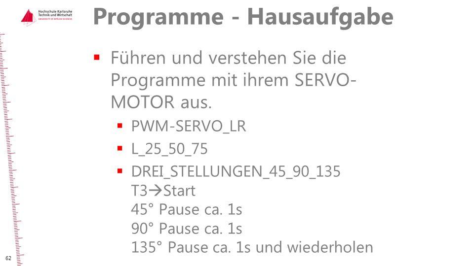 Programme - Hausaufgabe  Führen und verstehen Sie die Programme mit ihrem SERVO- MOTOR aus.  PWM-SERVO_LR  L_25_50_75  DREI_STELLUNGEN_45_90_135 T
