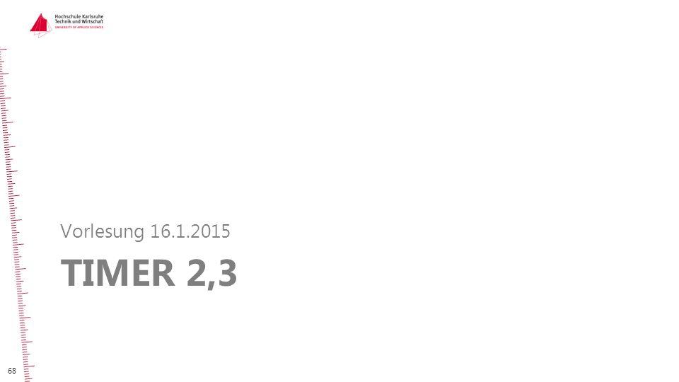 TIMER 2,3 Vorlesung 16.1.2015 68