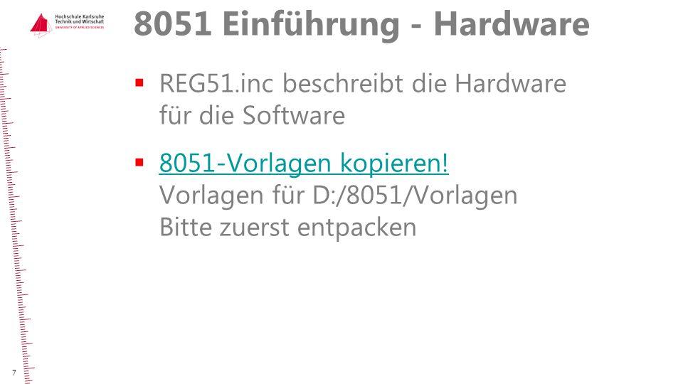 8051 Einführung - Hardware  REG51.inc beschreibt die Hardware für die Software  8051-Vorlagen kopieren! Vorlagen für D:/8051/Vorlagen Bitte zuerst e