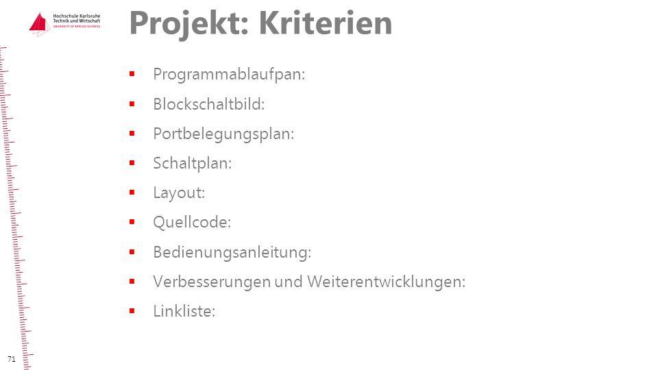 Projekt: Kriterien  Programmablaufpan:  Blockschaltbild:  Portbelegungsplan:  Schaltplan:  Layout:  Quellcode:  Bedienungsanleitung:  Verbesse