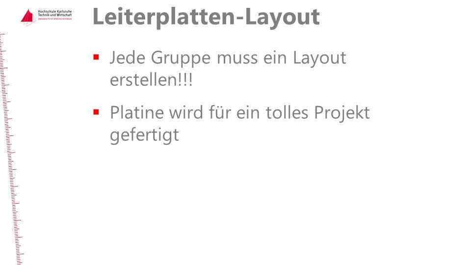 Leiterplatten-Layout  Jede Gruppe muss ein Layout erstellen!!!  Platine wird für ein tolles Projekt gefertigt