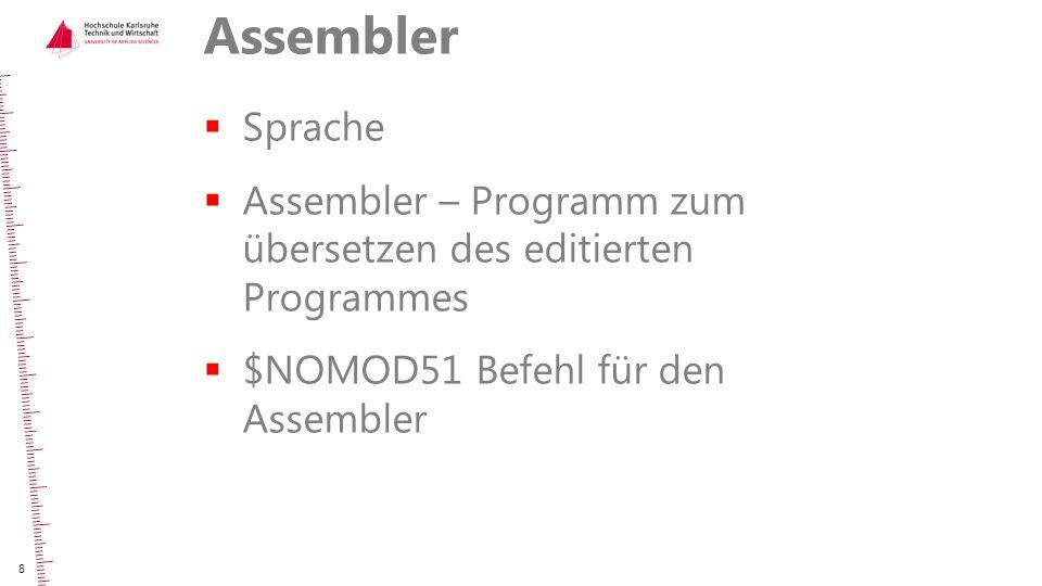 Assembler  Sprache  Assembler – Programm zum übersetzen des editierten Programmes  $NOMOD51 Befehl für den Assembler 8