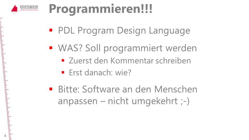 Programmieren!!!  PDL Program Design Language  WAS? Soll programmiert werden  Zuerst den Kommentar schreiben  Erst danach: wie?  Bitte: Software