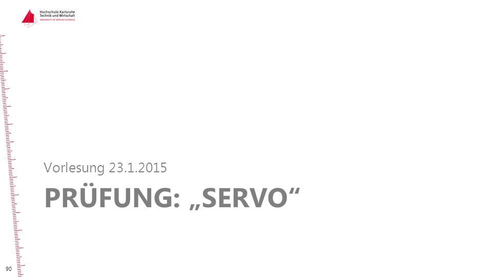 """PRÜFUNG: """"SERVO"""" Vorlesung 23.1.2015 90"""