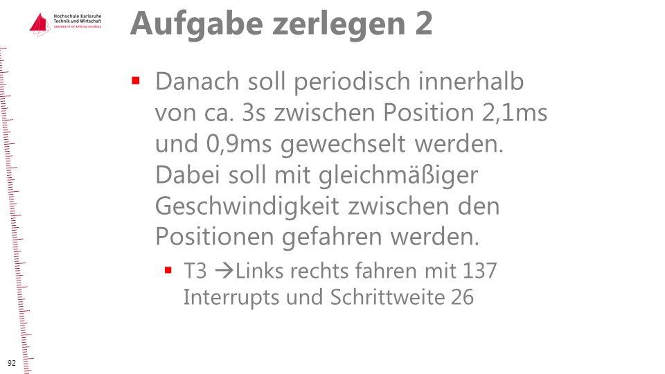 Aufgabe zerlegen 2  Danach soll periodisch innerhalb von ca. 3s zwischen Position 2,1ms und 0,9ms gewechselt werden. Dabei soll mit gleichmäßiger Ges