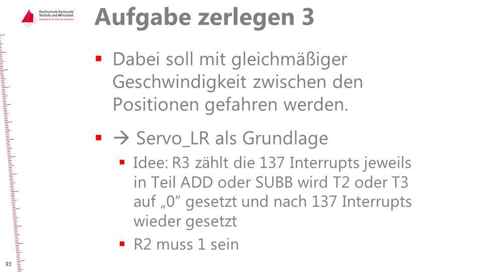 Aufgabe zerlegen 3  Dabei soll mit gleichmäßiger Geschwindigkeit zwischen den Positionen gefahren werden.  Servo_LR als Grundlage  Idee: R3 zählt