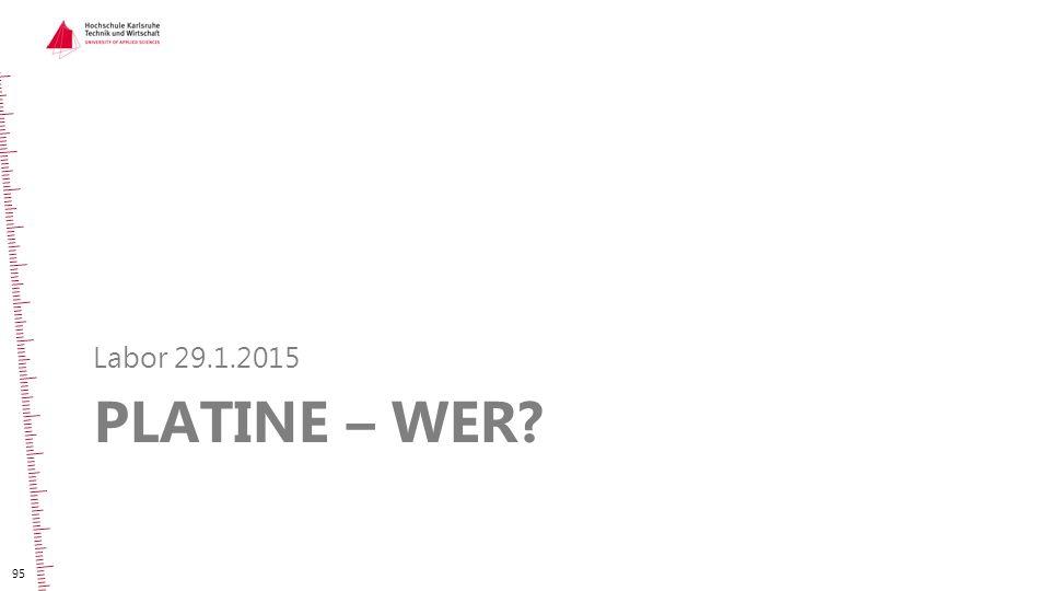 PLATINE – WER? Labor 29.1.2015 95