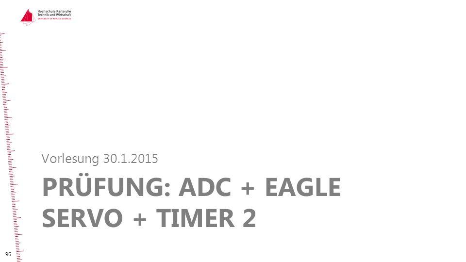 PRÜFUNG: ADC + EAGLE SERVO + TIMER 2 Vorlesung 30.1.2015 96