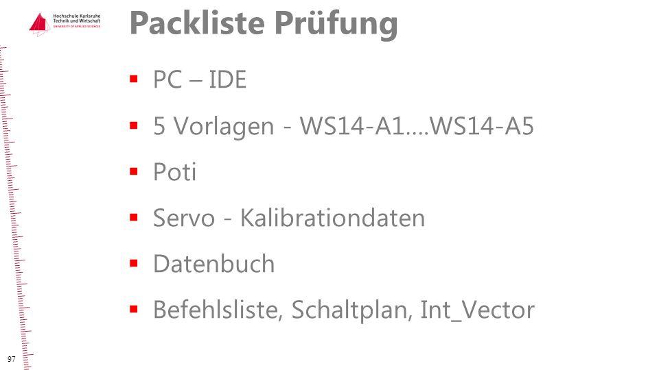 Packliste Prüfung  PC – IDE  5 Vorlagen - WS14-A1….WS14-A5  Poti  Servo - Kalibrationdaten  Datenbuch  Befehlsliste, Schaltplan, Int_Vector 97