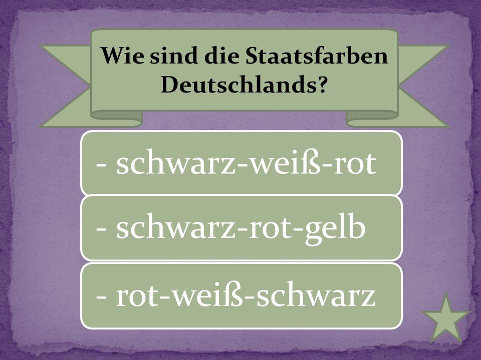 Wie sind die Staatsfarben Deutschlands? - schwarz-weiß-rot- schwarz-rot-gelb- rot-weiß-schwarz