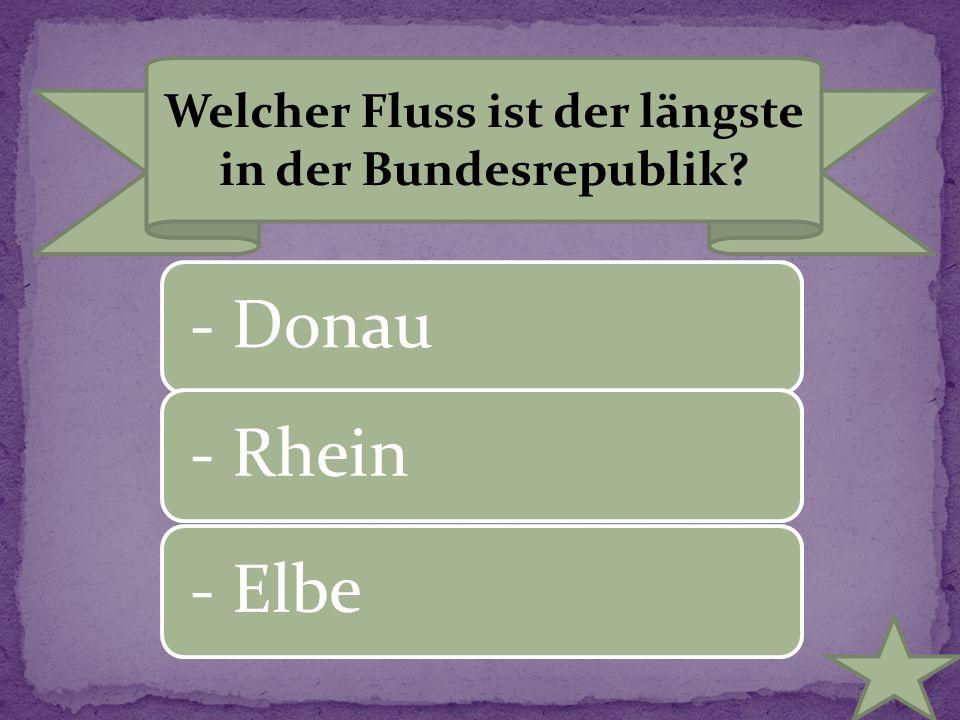 Welcher Fluss ist der längste in der Bundesrepublik? - Donau- Rhein- Elbe