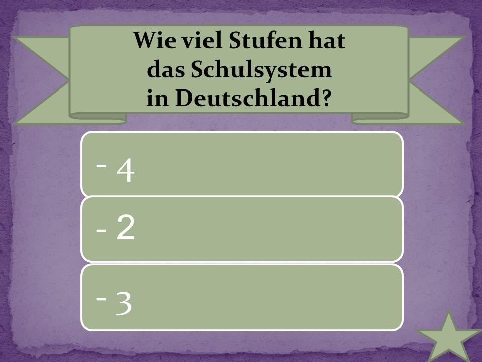 Wie viel Stufen hat das Schulsystem in Deutschland? - 4- 2 - 3