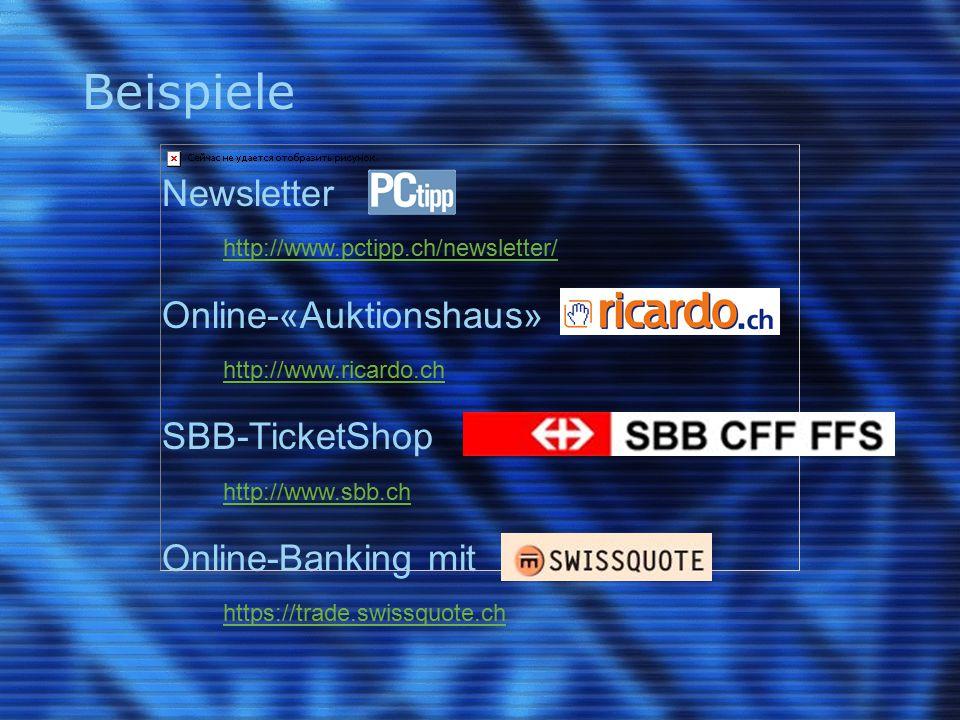 Beispiele Newsletter http://www.pctipp.ch/newsletter/ Online-«Auktionshaus» http://www.ricardo.ch SBB-TicketShop http://www.sbb.ch Online-Banking mit https://trade.swissquote.ch