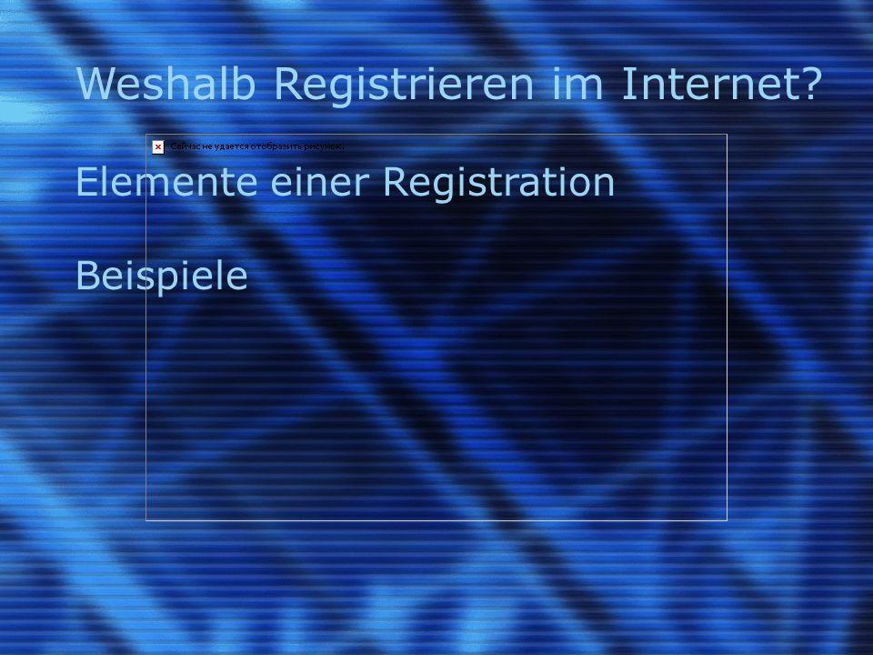 Weshalb Registrieren im Internet Elemente einer Registration Beispiele