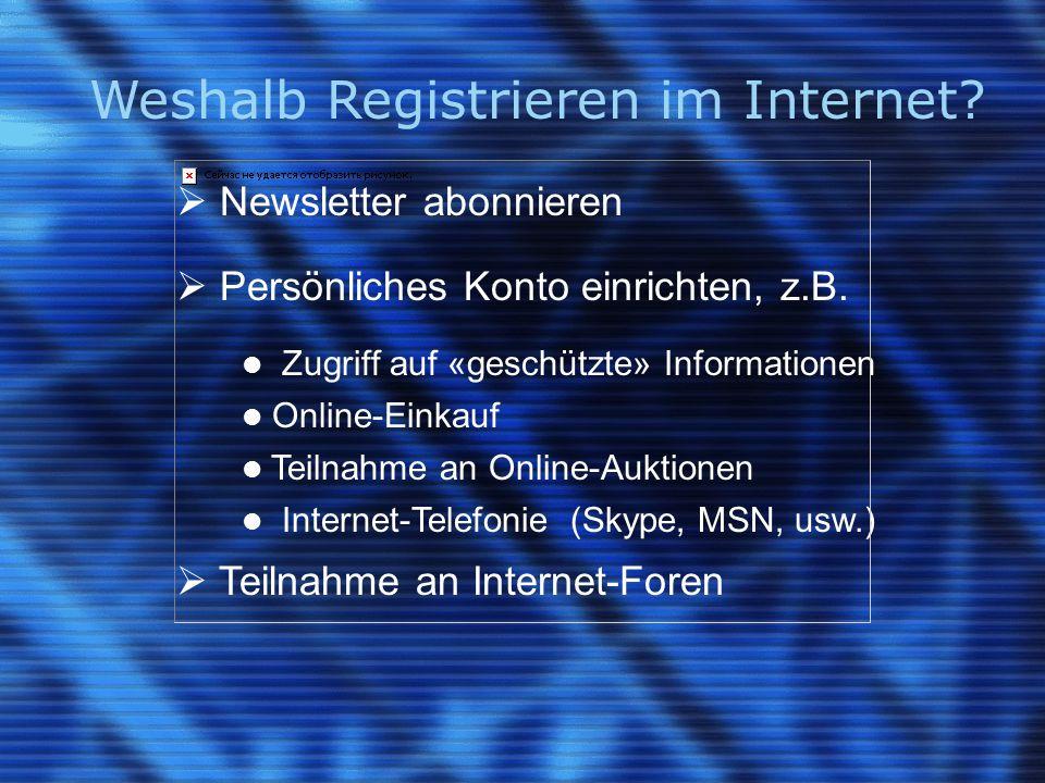 Weshalb Registrieren im Internet.  Newsletter abonnieren  Persönliches Konto einrichten, z.B.