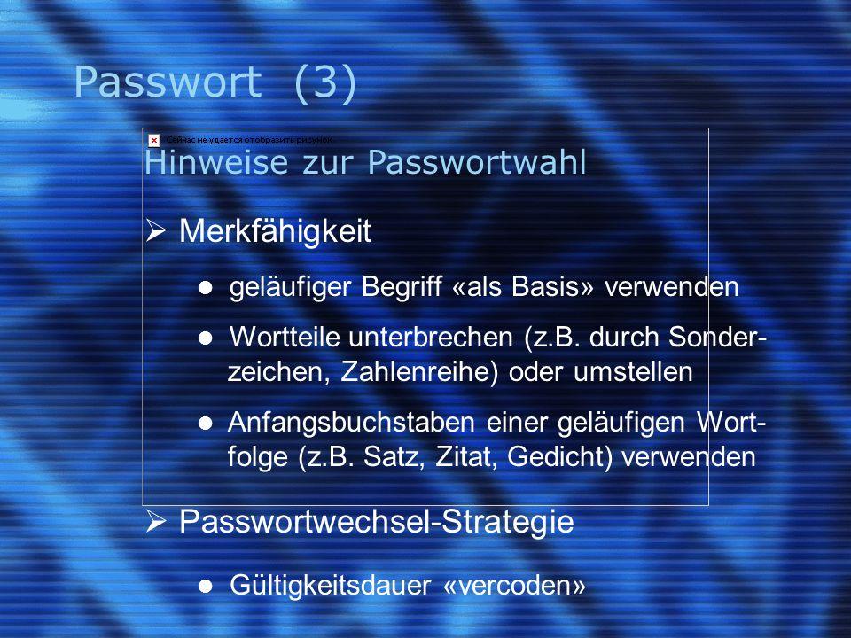 Passwort (3) Hinweise zur Passwortwahl  Merkfähigkeit geläufiger Begriff «als Basis» verwenden Wortteile unterbrechen (z.B.