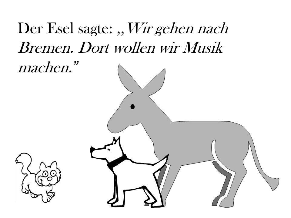 Der Esel sagte:,,Wir gehen nach Bremen. Dort wollen wir Musik machen.