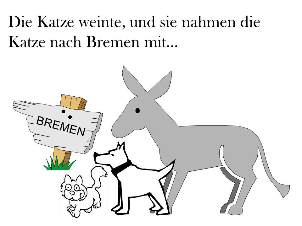 Die Katze weinte, und sie nahmen die Katze nach Bremen mit... BREMEN