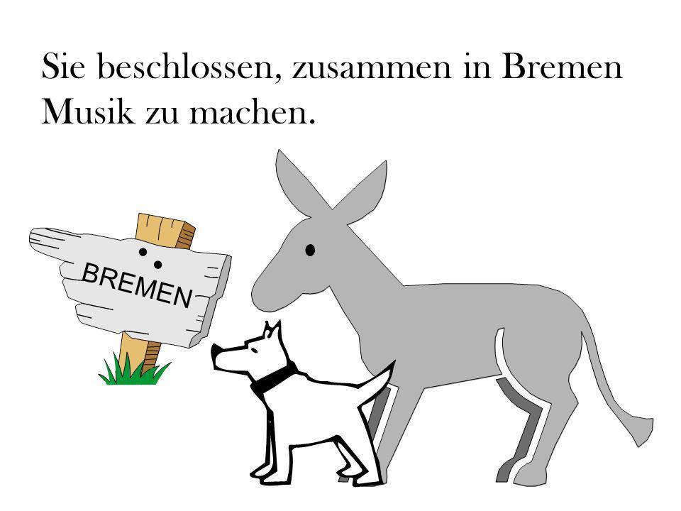 Sie beschlossen, zusammen in Bremen Musik zu machen. BREMEN