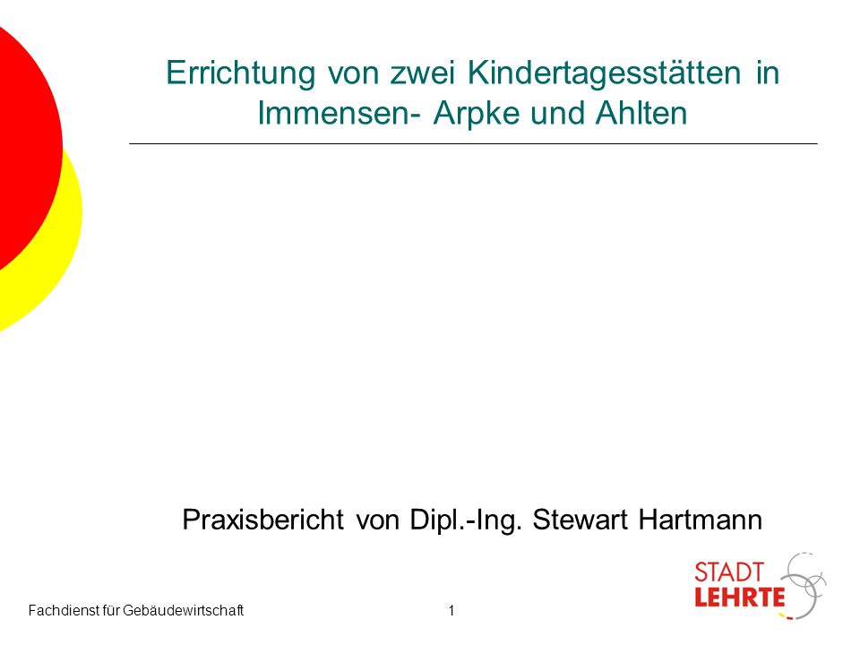Fachdienst für Gebäudewirtschaft1 Praxisbericht von Dipl.-Ing. Stewart Hartmann Errichtung von zwei Kindertagesstätten in Immensen- Arpke und Ahlten