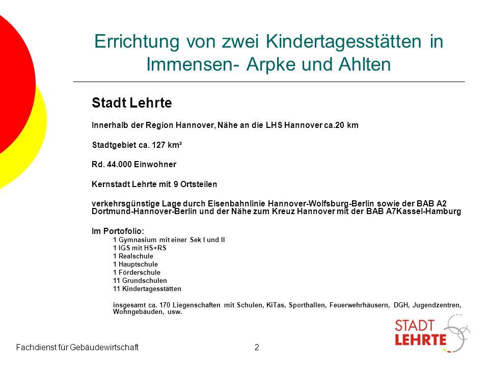 Fachdienst für Gebäudewirtschaft2 Errichtung von zwei Kindertagesstätten in Immensen- Arpke und Ahlten Stadt Lehrte Innerhalb der Region Hannover, Näh