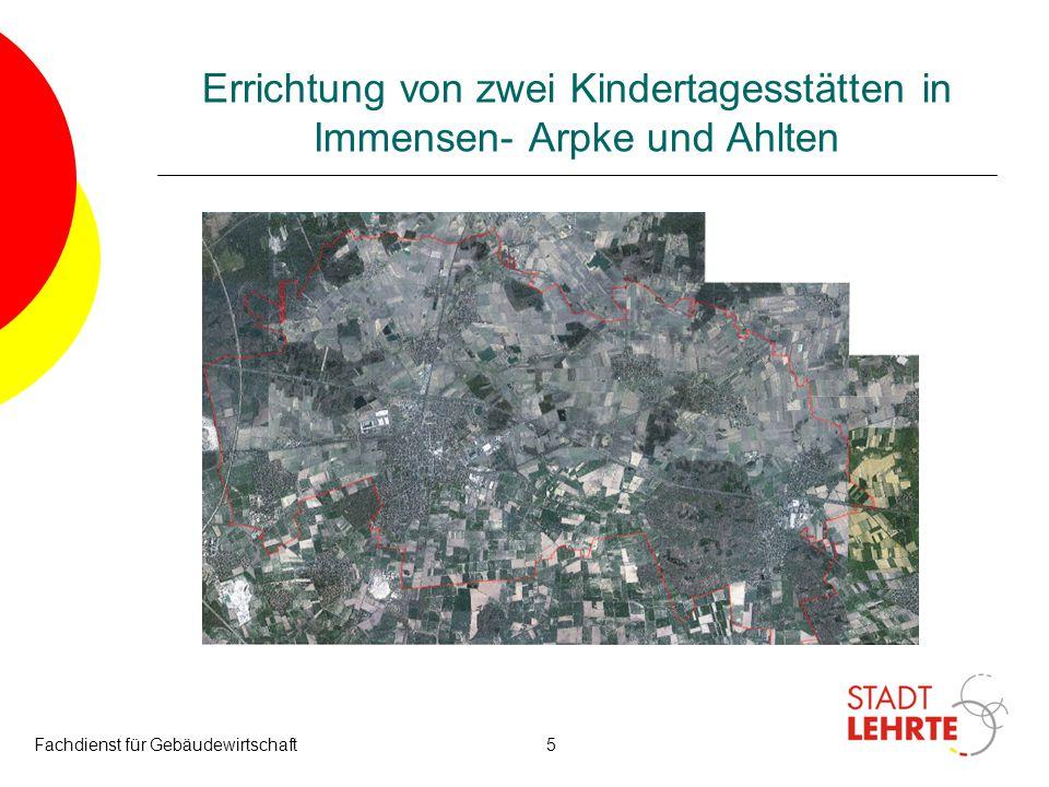 Fachdienst für Gebäudewirtschaft26 Errichtung von zwei Kindertagesstätten in Immensen- Arpke und Ahlten