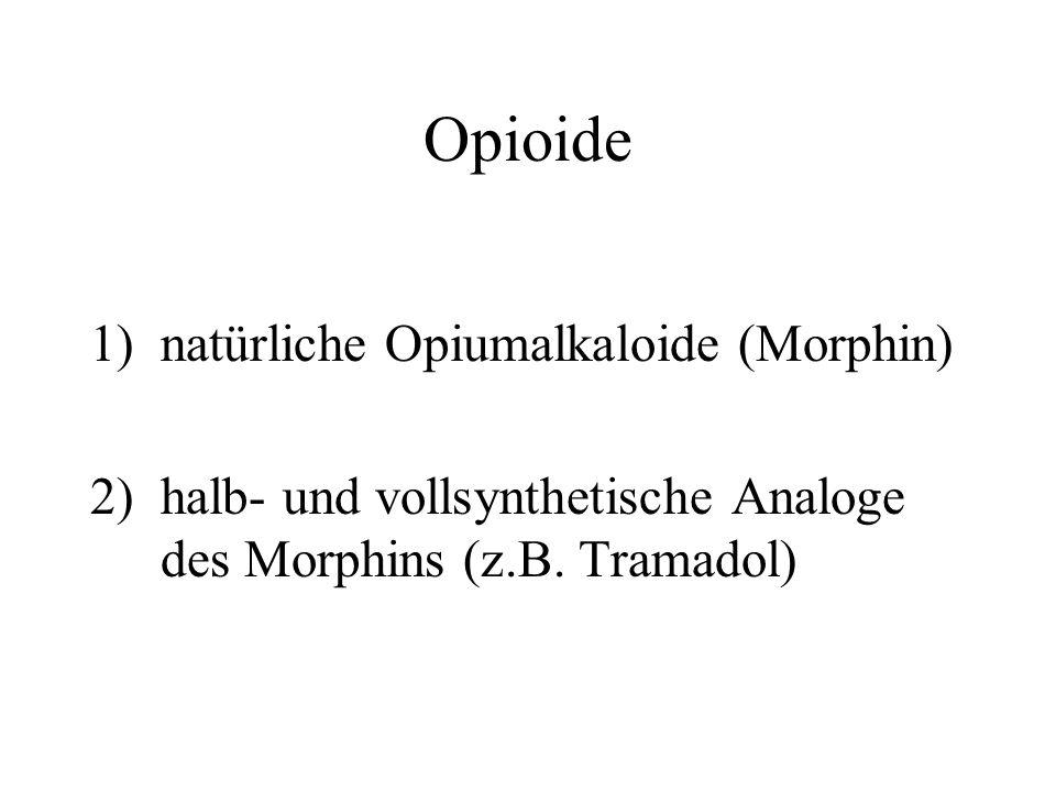 Opioide 1)natürliche Opiumalkaloide (Morphin) 2)halb- und vollsynthetische Analoge des Morphins (z.B.