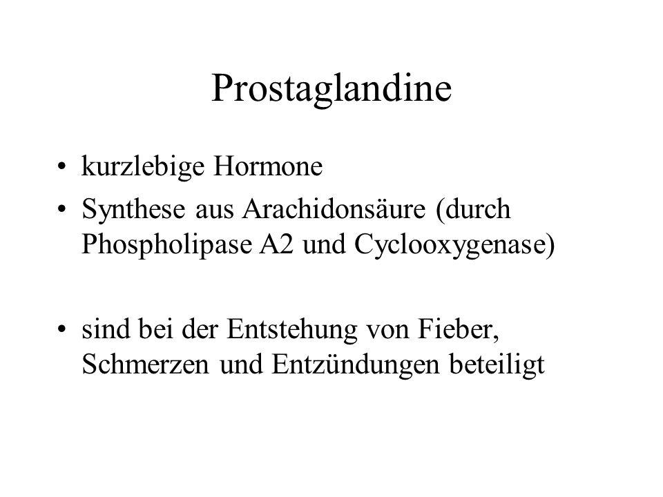 Prostaglandine kurzlebige Hormone Synthese aus Arachidonsäure (durch Phospholipase A2 und Cyclooxygenase) sind bei der Entstehung von Fieber, Schmerzen und Entzündungen beteiligt