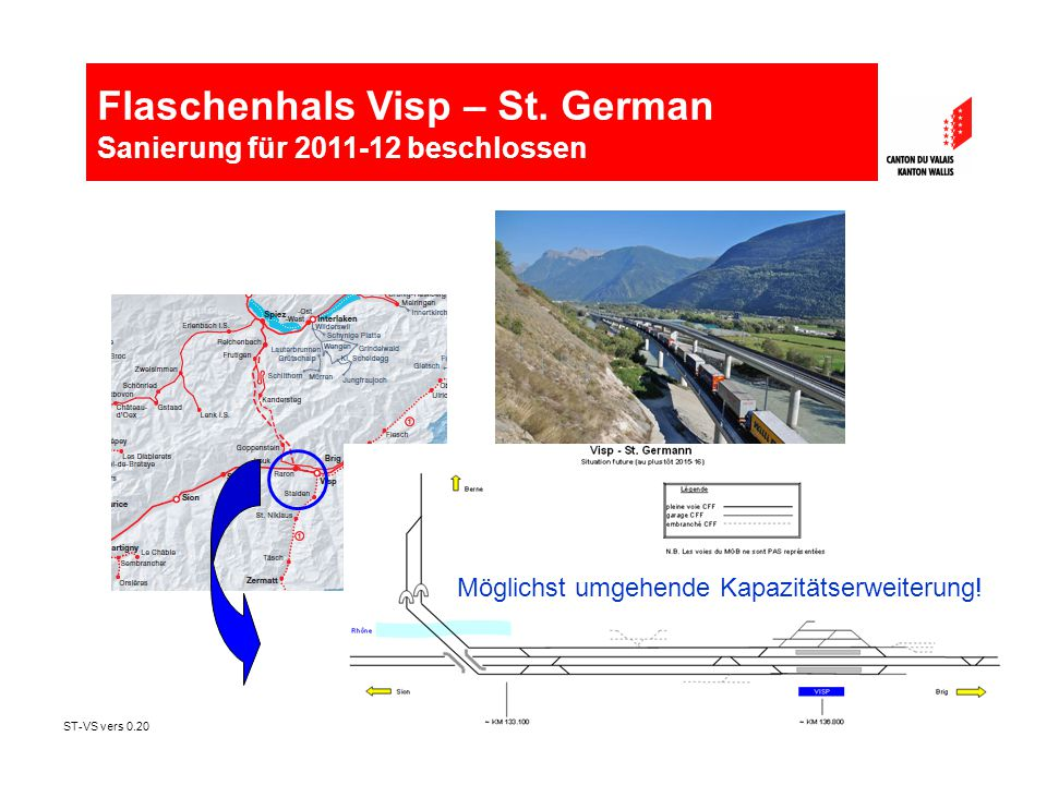 ST-VS vers 0.201 Möglichst umgehende Kapazitätserweiterung! Flaschenhals Visp – St. German Sanierung für 2011-12 beschlossen