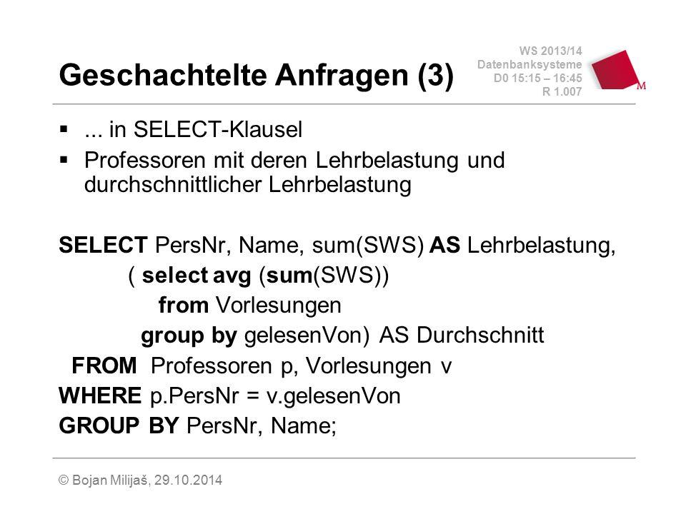 WS 2013/14 Datenbanksysteme D0 15:15 – 16:45 R 1.007 © Bojan Milijaš, 29.10.2014 Geschachtelte Anfragen (3) ... in SELECT-Klausel  Professoren mit d