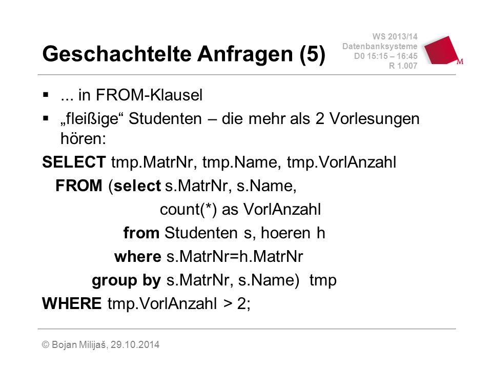 "WS 2013/14 Datenbanksysteme D0 15:15 – 16:45 R 1.007 © Bojan Milijaš, 29.10.2014 Geschachtelte Anfragen (5) ... in FROM-Klausel  ""fleißige"" Studente"