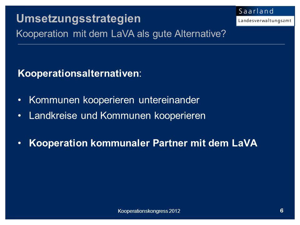 Kooperationsalternativen: Kommunen kooperieren untereinander Landkreise und Kommunen kooperieren Kooperation kommunaler Partner mit dem LaVA Umsetzungsstrategien Kooperation mit dem LaVA als gute Alternative.