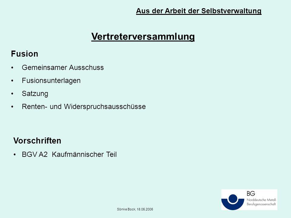 Aus der Arbeit der Selbstverwaltung Sönke Bock, 18.05.2006 Vertreterversammlung Fusion Gemeinsamer Ausschuss Fusionsunterlagen Satzung Renten- und Widerspruchsausschüsse Vorschriften BGV A2 Kaufmännischer Teil