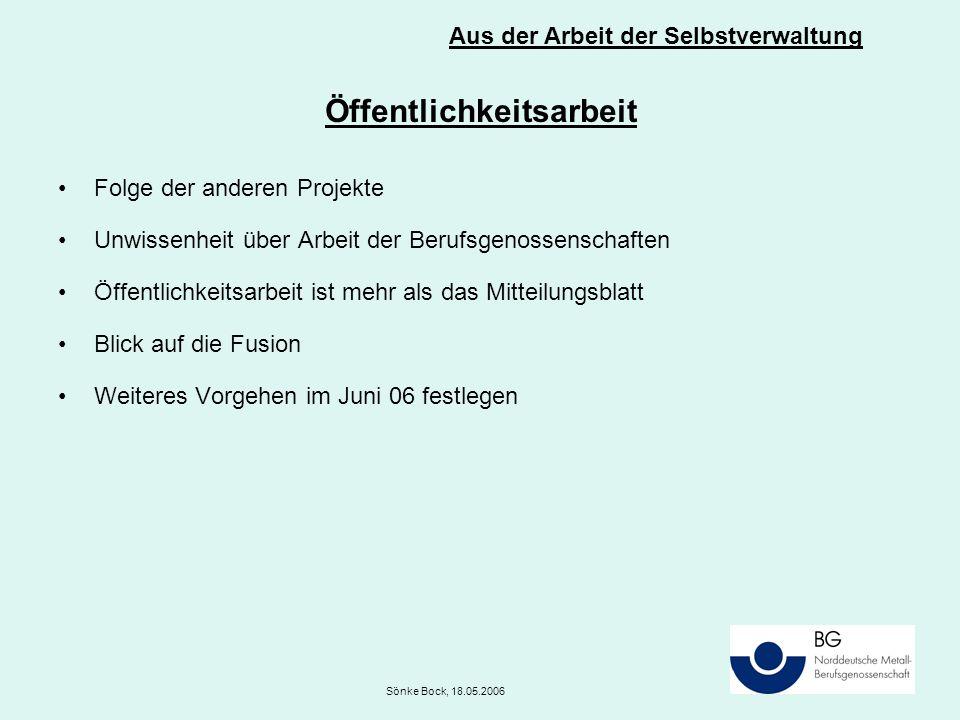 Öffentlichkeitsarbeit Folge der anderen Projekte Unwissenheit über Arbeit der Berufsgenossenschaften Öffentlichkeitsarbeit ist mehr als das Mitteilungsblatt Blick auf die Fusion Weiteres Vorgehen im Juni 06 festlegen Aus der Arbeit der Selbstverwaltung Sönke Bock, 18.05.2006