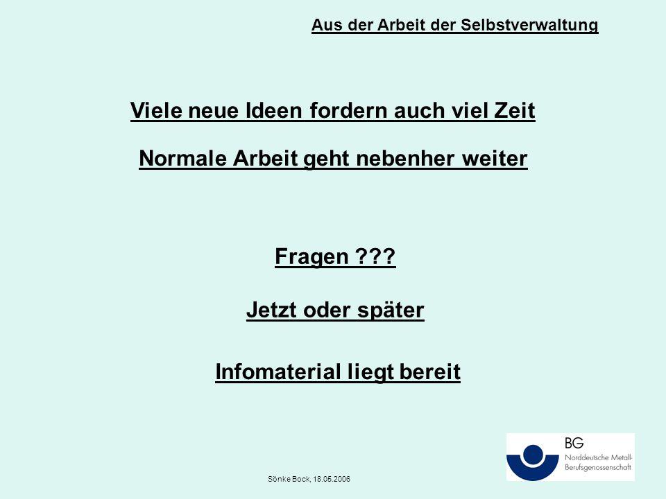 Viele neue Ideen fordern auch viel Zeit Normale Arbeit geht nebenher weiter Aus der Arbeit der Selbstverwaltung Sönke Bock, 18.05.2006 Fragen ??? Jetz