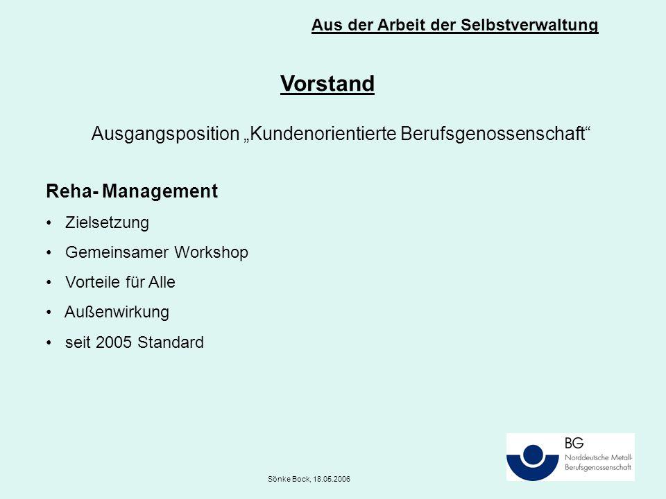 """Aus der Arbeit der Selbstverwaltung Sönke Bock, 18.05.2006 Vorstand Ausgangsposition """"Kundenorientierte Berufsgenossenschaft"""" Reha- Management Zielset"""