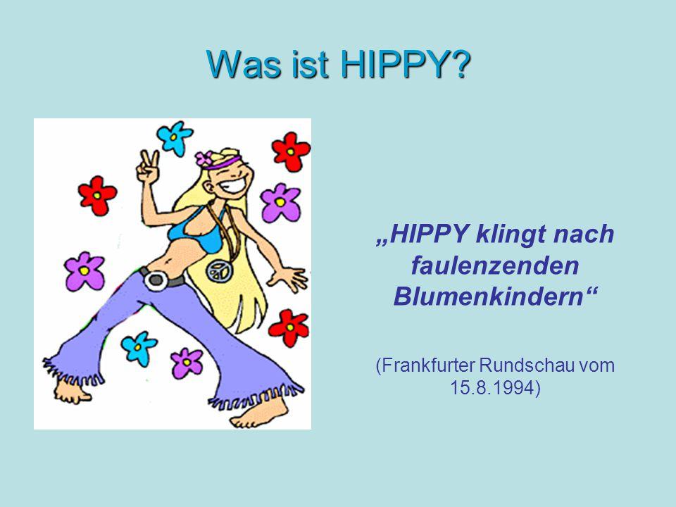 """Was ist HIPPY """"HIPPY klingt nach faulenzenden Blumenkindern (Frankfurter Rundschau vom 15.8.1994)"""