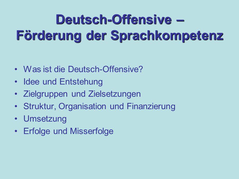 Deutsch-Offensive – Förderung der Sprachkompetenz Was ist die Deutsch-Offensive.