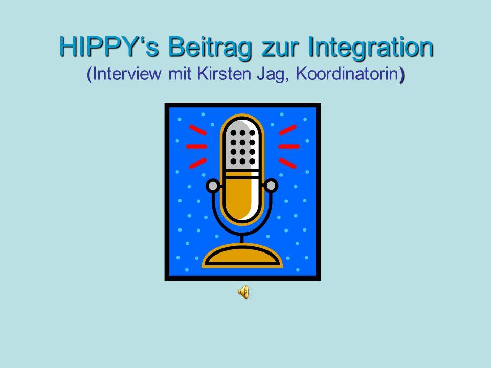HIPPY's Beitrag zur Integration ) HIPPY's Beitrag zur Integration (Interview mit Kirsten Jag, Koordinatorin)